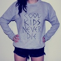 COOL KIDS NEVER DIE CREW NECK