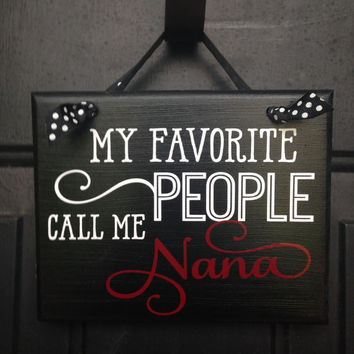 My Favorite People Call Me NANA Door Sign - Birthday Gift - New Nana Gift Wall Sign