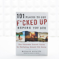 101 Places to Get F*cked Up Before You Die Book - Urban Outfitters