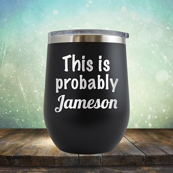This is Probably Jameson - Wine Tumbler