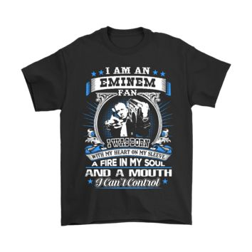 ESB8HB I Am An Eminem Fan I Was Born With A Fire In My Soul Shirts