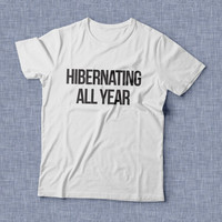 Hibernating all year TShirt womens gifts girls tumblr funny slogan fangirl teens teenager friends girlfriend college girl