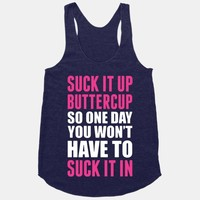 Suck It Up Buttercup So One Day You Won't Have To Suck It In