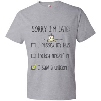 Sorry I'm Late I Saw A Unicorn Lightweight T-Shirt 4.5 oz