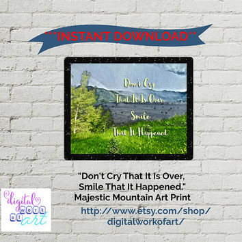 Wall Art, Art Print, Digital Print, Instant Download, Home Office Printable Gift Mountain Don't Cry That It is Over, Smile That It Happened