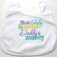Embroidered Baby Bib Girl Most Likely To Spend Daddy's Money Funny Bib