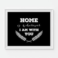 Home Is Wherever I Am With You Art Print, Home Sign, Typography, 5x7, 8X10, 11x14 Black And White, Home Decor Wall Decor, House Warming Gift