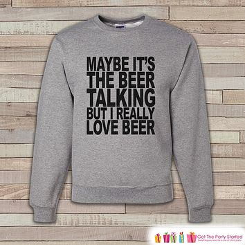 Alcohol Shirts - Drinking Sweatshirt - I Really Love Beer - Funny Beer Sweatshirt - Crewneck Sweatshirt - Men's Grey Drinking Sweatshirt