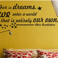 "SALE Vinyl decal Harry Potter Dumbledore quote ""For in dreams, we enter a world that is entirely our own"""