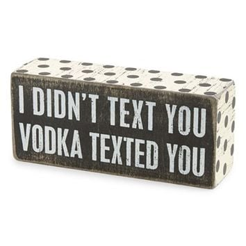 Primitives by Kathy 'Vodka Texted You' Box Sign