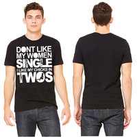 Dont Like My Women Single I Like My Chicks In Twos T-shirt