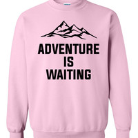 Adventure is waiting sweatshirt travel vacation shirt for her for him cool funny joke outfit