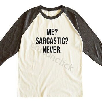 Me Sarcastic Never Shirt Tumblr Fashion Shirt Funny Slogan Shirt Gift Shirt Unisex Tee Men Tee Women Tee Raglan Tee Shirt Baseball Tee Shirt