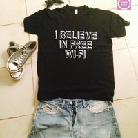 I believe if free wifi t-shirts for women tshirts shirts gifts t-shirt womens tops girls tumblr funny girlfriend teenagers fashion teens