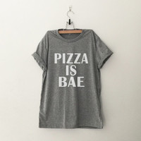 Pizza is Bae funny print top womens girls teens unisex grunge tumblr instagram blogger punk dope swag hype hipster birthday gifts merch