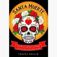 Santa Muerte, History, Rituals, & Magic
