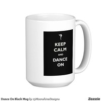 Dance On Black Mug from Zazzle.com