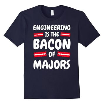 Gifts for Engineers Engineering is the Bacon of Majors Shirt