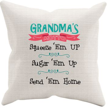 "Grandma's Motto ""Squeeze 'Em Up, Sugar 'Em Up, Send 'Em Home"" Pillowcase"