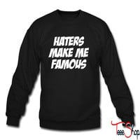 Haters Make Me Famous crewneck sweatshirt