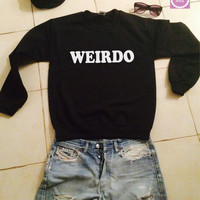 Weirdo sweatshirt jumper gift cool fashion girls UNISEX sizing women sweater funny cute teens bestfriends dope teenagers swag fresh
