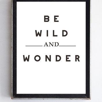 Be Wild and Wonder™ Typography Inspirational Quote Print Fine Art Decor Home Wall Art Black and White Decor Minimalist Retro & Rustic Decor