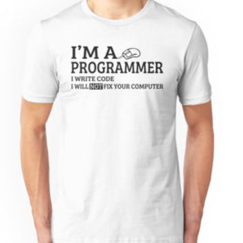 'Im A Programmer I Write Code I Will Not Fix Your Computer' T-Shirt by teebestchoice