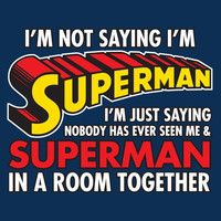 I'm Not Saying I'm Superman Nobody Has Seen Me & Superman In Room Together T Shirt  Graphic Shirt Mens Shirt Ladies T Shirt Great Gift Shirt