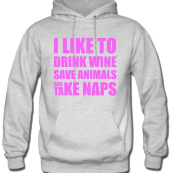 i like to drink wine save animals and take naps Hoodie