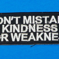 Don't Mistake Kindness White on Black Small Badge Iron on Patch for Biker Vest SB1062