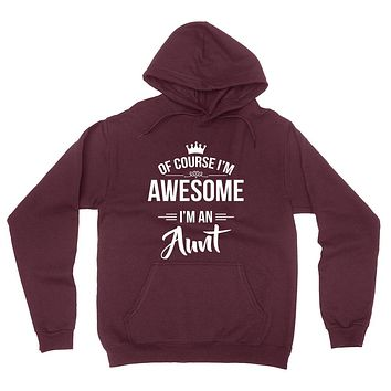 Of course I'm awesome I'm an aunt birthday best aunt ever gift ideas for auntie cool funny hoodie