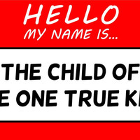 Hello My Name Is Child Of The One True King T Shirt