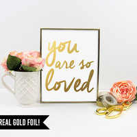 Real Gold Foil Print. You Are so Loved Typography Art Print. Modern Home Decor. Love Quote. Chic And Trendy. Quote Poster. Anniversary Gift.