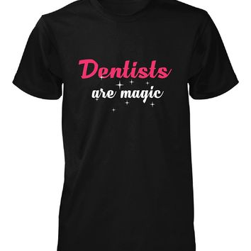 Dentists Are Magic. Awesome Gift - Unisex Tshirt