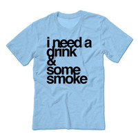 I Need a Drink & Some Smoke Unisex Shirt | Weed T-shirt | Marijuana Tshirt | Drinking Shirt | Legalize It Shirt | Smoke Alcohol Like Marley