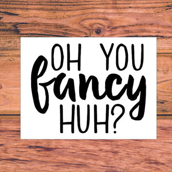 Oh You Fancy Huh? Decal | Sassy Bow | Sassy Decal | Southern Decal | Country Decal | Car Truck Vinyl Decal | Princess Decal | Queen | 347