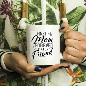 Mother's Day Gifts - First My Mom Forever My Friend Mugs.Best Gift For Mom or Grandma