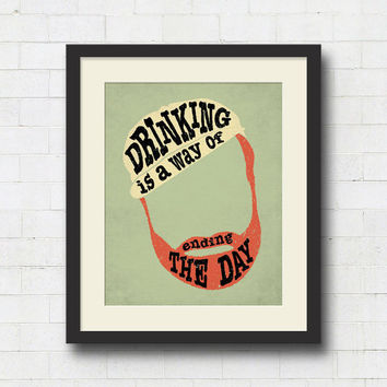 """Ernest Hemingway Quote Typography Art Print - 8x10"""" or 11x14"""" Drinking is a Way of Ending the Day / Literary Art / Office Art Poster / Gift"""
