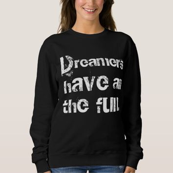 Dreamers Have Fun Sweatshirt