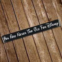 You're Never Too Old For Disney Wooden Sign