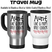 Aunt Like A Mom Only Cooler Aunt Mug Best Aunt Awesome Aunt Aunt Gift Aunt Birthday Travel Mug