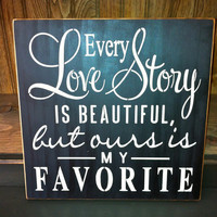 Every Love Story is Beautiful, But Ours is My Favorite Sign