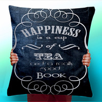 Happiness Is A Cup Of Tea and a really good book - Quote - Cushion / Pillow Cover / Panel / Fabric
