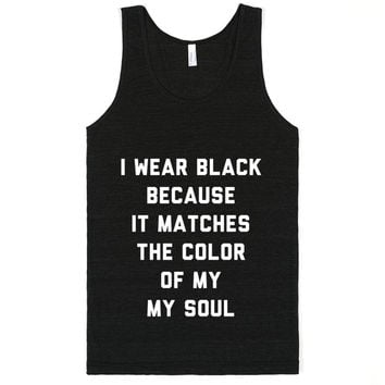I Wear Black Because It Matches The Color Of My Soul