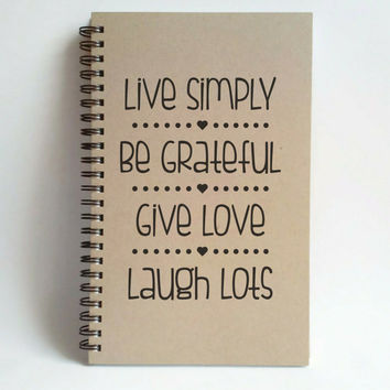 Live Simply Be Grateful Give Love Laugh Lots, 5x8 writing journal, custom spiral notebook brown kraft memory book, sketchbook, inspirational