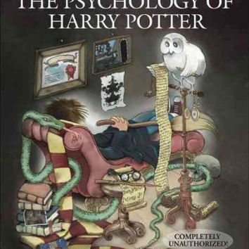 The Psychology of Harry Potter: An Unauthorized Examination Of The Boy Who Lived (Psychology Of  Pop Culture)