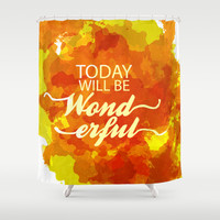today will be wonderful.. watercolor Shower Curtain by Studiomarshallarts