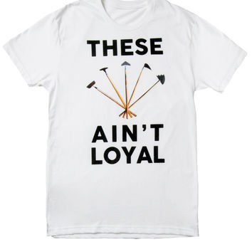 These Hoes Ain't Loyal T-Shirt