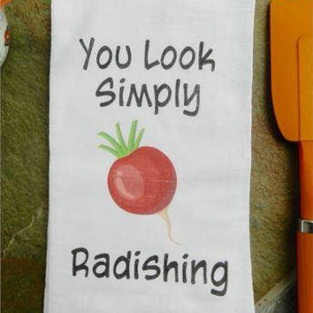 Food Pun Flour Sack Kitchen Towel You Look Simply Radishing Funny Kitchen Humor Gift