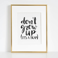 DR SEUSS QUOTE, Don't Grow Up It's A Trap, Kids Room Decor,Children Quote,Nursery Wall Art,Kids Gift,Quote Prints,Typography Poster,Quotes